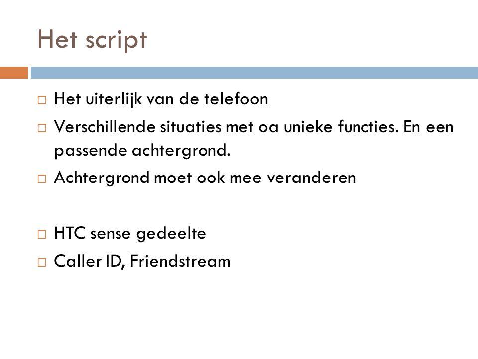 Het script  Het uiterlijk van de telefoon  Verschillende situaties met oa unieke functies.