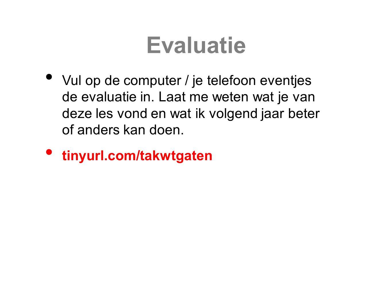 Evaluatie Vul op de computer / je telefoon eventjes de evaluatie in.