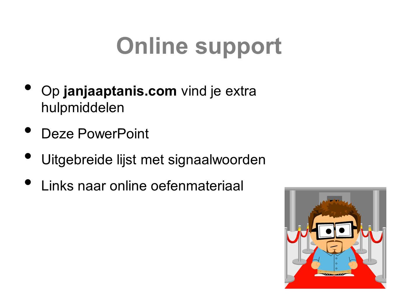 Online support Op janjaaptanis.com vind je extra hulpmiddelen Deze PowerPoint Uitgebreide lijst met signaalwoorden Links naar online oefenmateriaal