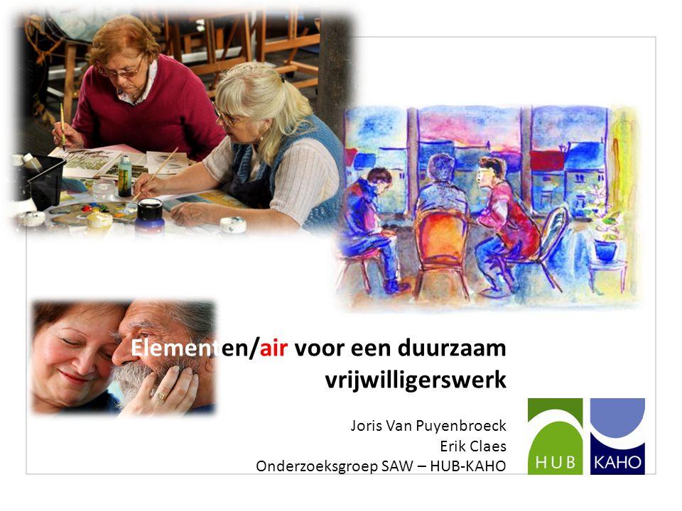 Elementen/air voor een duurzaam vrijwilligerswerk Joris Van Puyenbroeck Erik Claes Onderzoeksgroep SAW – HUB-KAHO