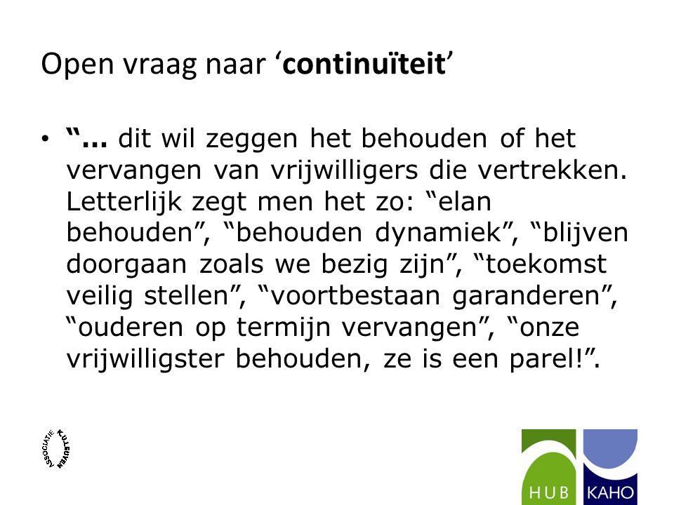 """Open vraag naar 'continuïteit' """"… dit wil zeggen het behouden of het vervangen van vrijwilligers die vertrekken. Letterlijk zegt men het zo: """"elan beh"""