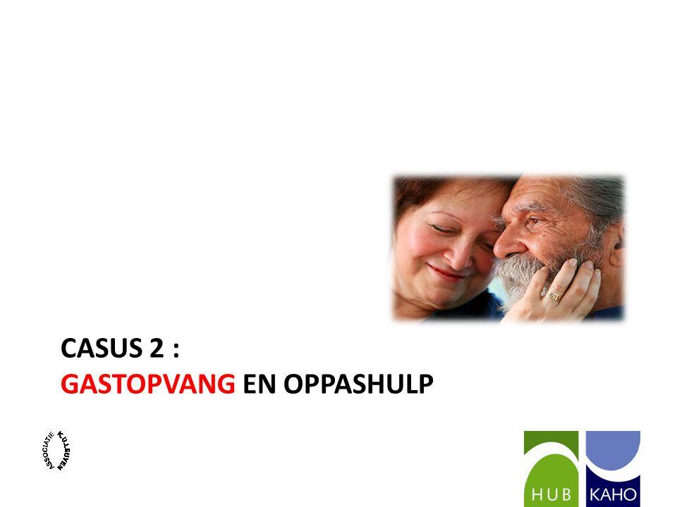 CASUS 2 : GASTOPVANG EN OPPASHULP
