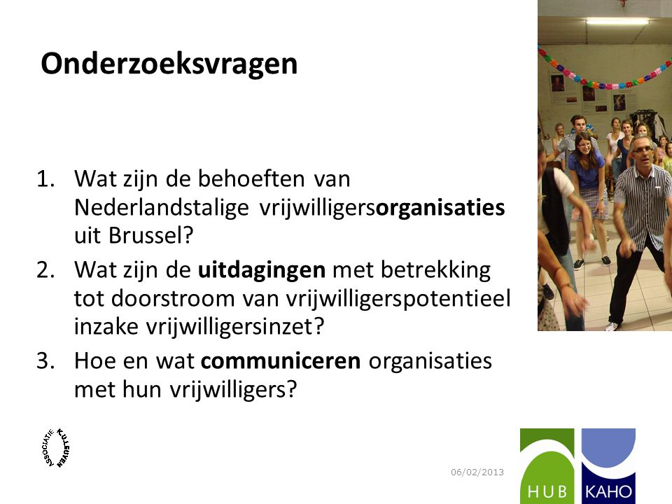 Onderzoeksvragen 1.Wat zijn de behoeften van Nederlandstalige vrijwilligersorganisaties uit Brussel? 2.Wat zijn de uitdagingen met betrekking tot door