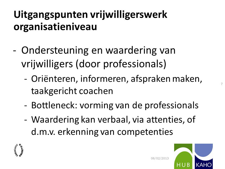 -Ondersteuning en waardering van vrijwilligers (door professionals) -Oriënteren, informeren, afspraken maken, taakgericht coachen -Bottleneck: vorming