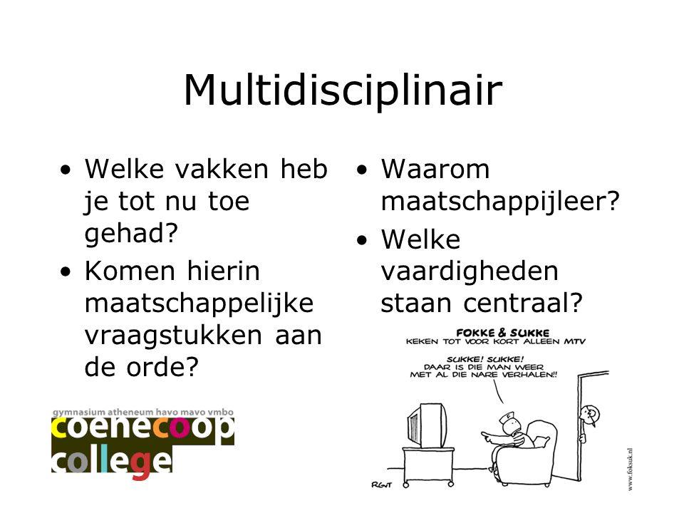 Multidisciplinair Welke vakken heb je tot nu toe gehad? Komen hierin maatschappelijke vraagstukken aan de orde? Waarom maatschappijleer? Welke vaardig