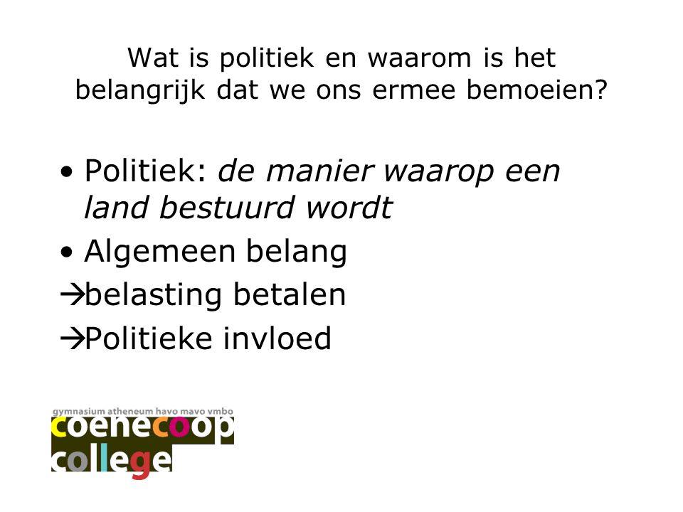 Wat is politiek en waarom is het belangrijk dat we ons ermee bemoeien? Politiek: de manier waarop een land bestuurd wordt Algemeen belang  belasting