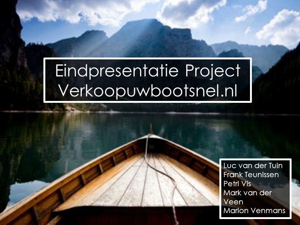 Eindpresentatie Project Verkoopuwbootsnel.nl Luc van der Tuin Frank Teunissen Petri Vis Mark van der Veen Marion Venmans