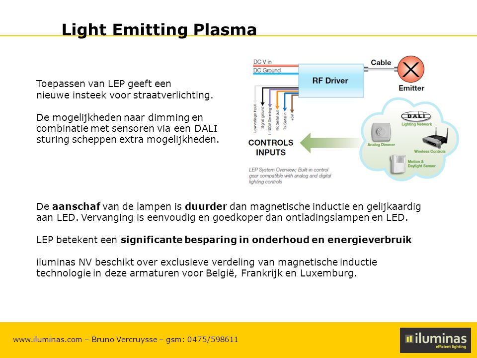 ILUMINAS Lighting Solutions – CONFIDENTIAL 15 www.iluminas.com – Bruno Vercruysse – gsm: 0475/598611 Light Emitting Plasma Toepassen van LEP geeft een