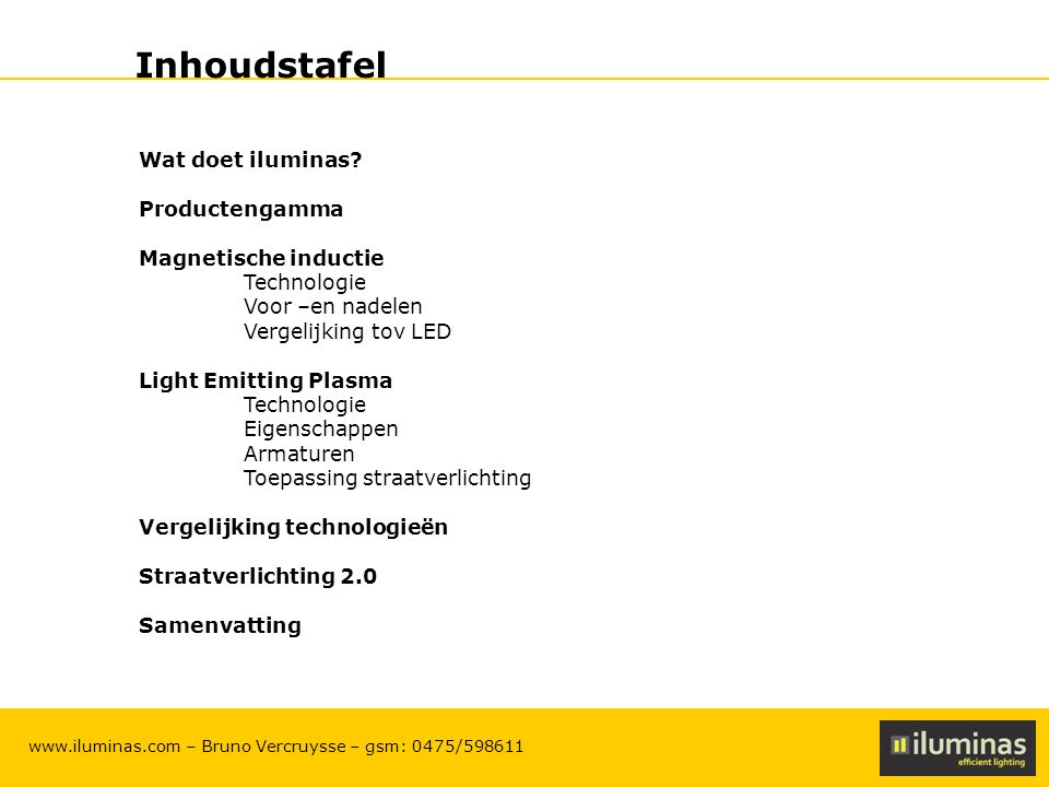 ILUMINAS Lighting Solutions – CONFIDENTIAL 2 www.iluminas.com – Bruno Vercruysse – gsm: 0475/598611 Inhoudstafel Wat doet iluminas? Productengamma Mag