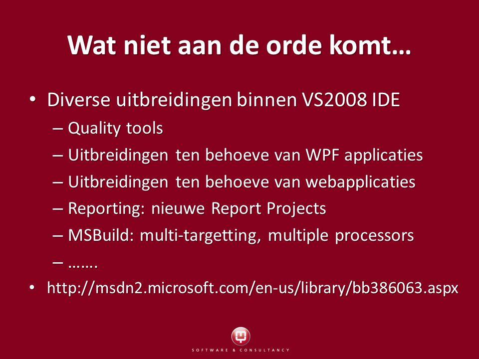 Wat wel aan de orde komt… Performance VB2008 ten opzichte van VB2005 Performance VB2008 ten opzichte van VB2005 Intellisense Everywhere Intellisense Everywhere Language Integrated Query (LINQ) Language Integrated Query (LINQ) – LINQ to Objects, LINQ to SQL en LINQ to XML – En de taaluitbreidingen die LINQ mogelijk maakt… Type Infering, Object Initializers, Anonymous types, Extension methods, Lambda Expressions, … XML Data Type XML Data Type