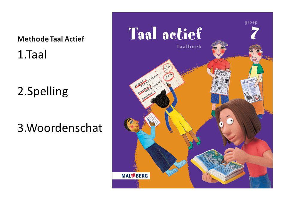 Methode Taal Actief 1.Taal 2.Spelling 3.Woordenschat