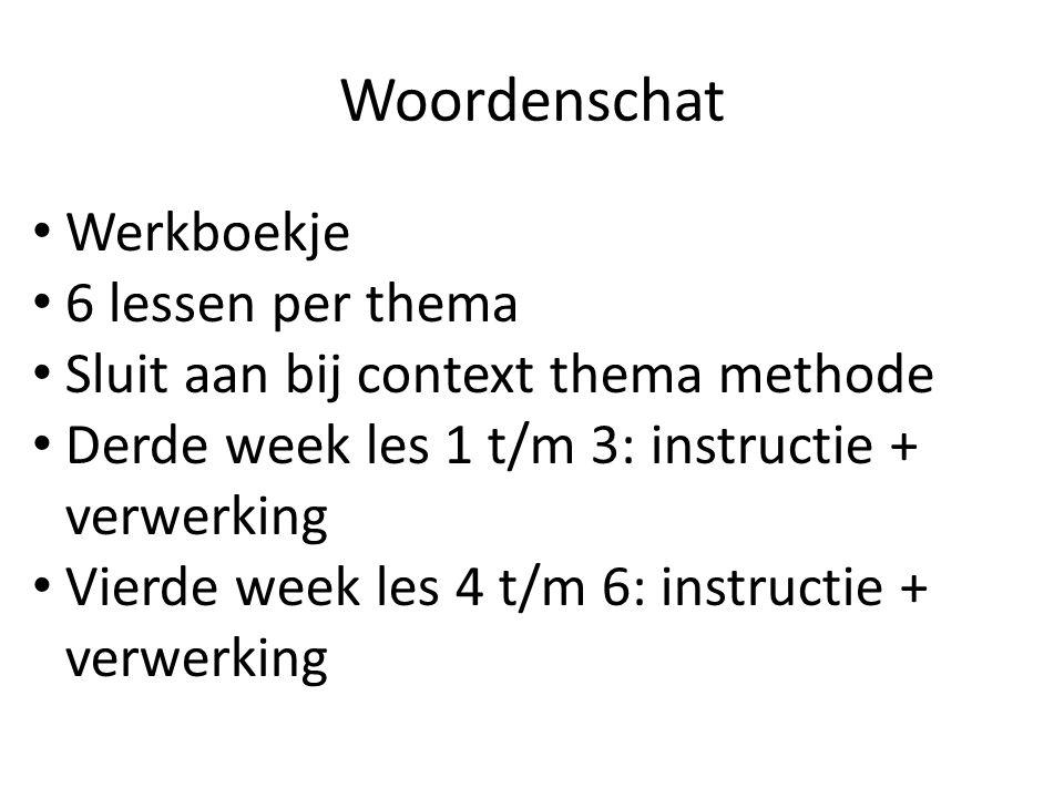 Woordenschat Werkboekje 6 lessen per thema Sluit aan bij context thema methode Derde week les 1 t/m 3: instructie + verwerking Vierde week les 4 t/m 6