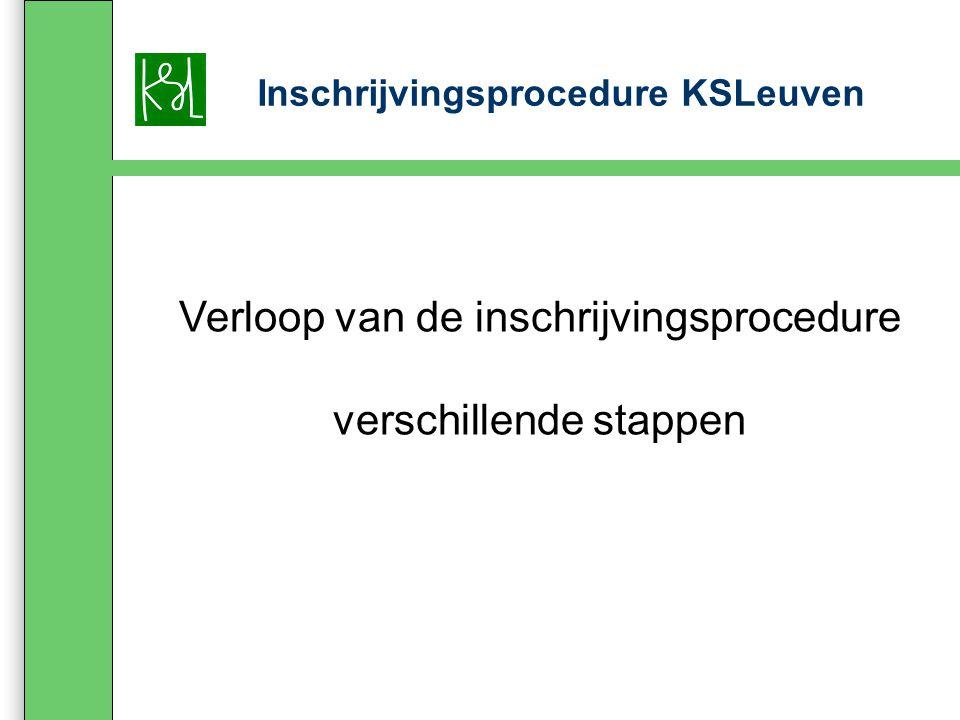 Inschrijvingsprocedure KSLeuven Verloop van de inschrijvingsprocedure verschillende stappen