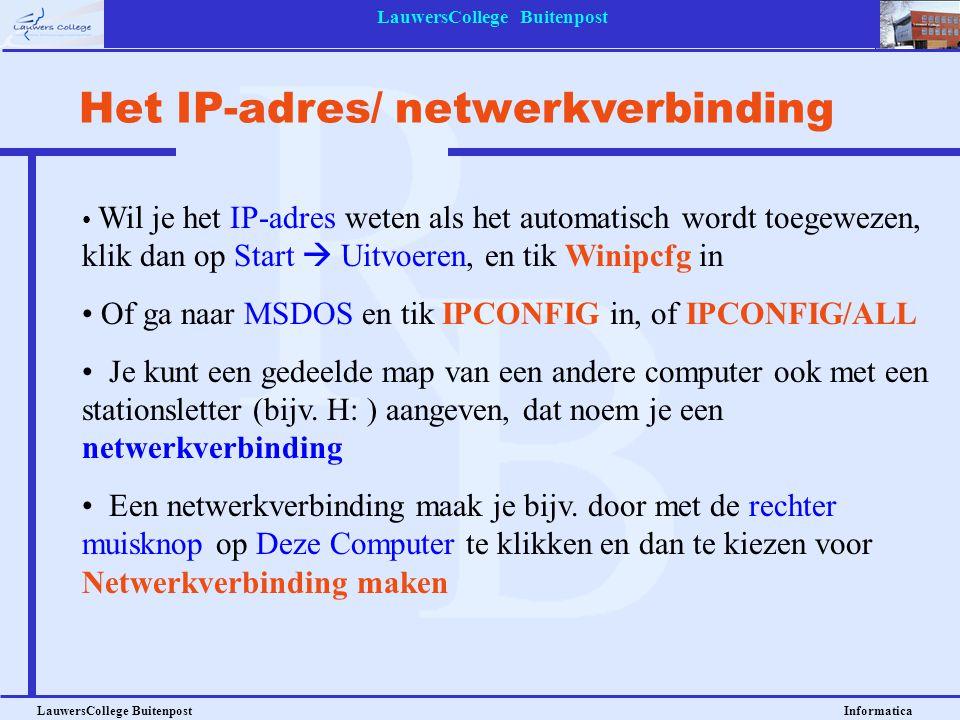 LauwersCollege Buitenpost LauwersCollege Buitenpost Informatica Het IP-adres/ netwerkverbinding Wil je het IP-adres weten als het automatisch wordt to