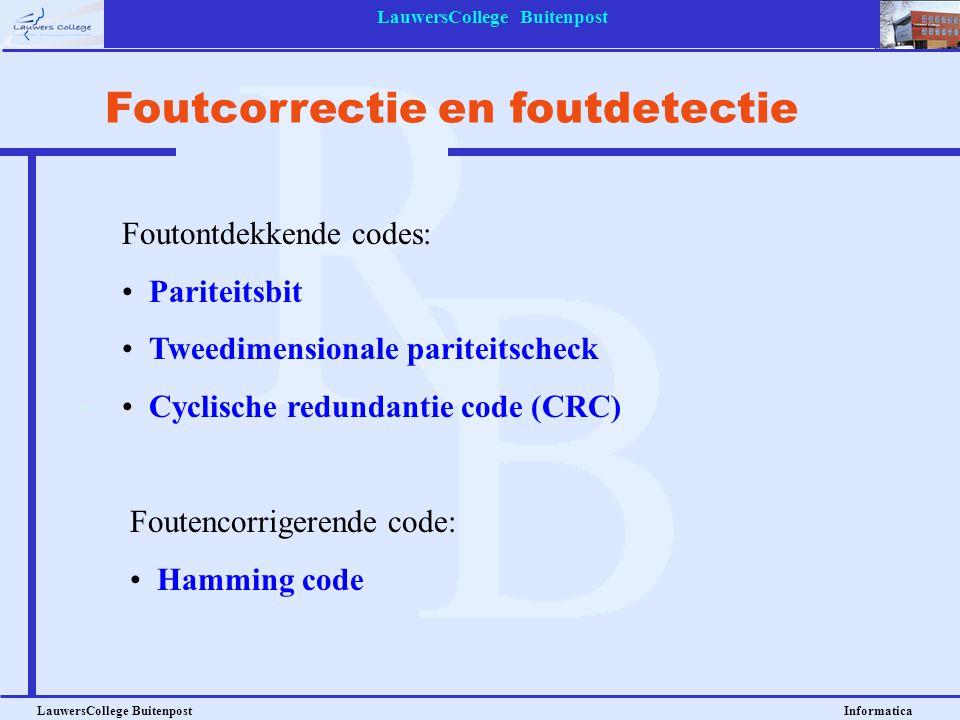 LauwersCollege Buitenpost LauwersCollege Buitenpost Informatica Foutcorrectie en foutdetectie Foutontdekkende codes: Pariteitsbit Tweedimensionale par
