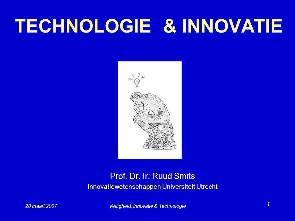 28 maart 2007Veiligheid, Innovatie & Technologie 1 TECHNOLOGIE & INNOVATIE Prof.