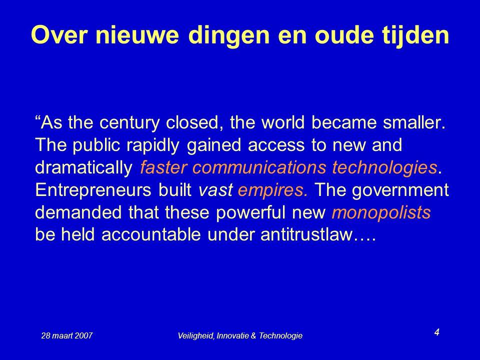 28 maart 2007Veiligheid, Innovatie & Technologie 4 Over nieuwe dingen en oude tijden As the century closed, the world became smaller.