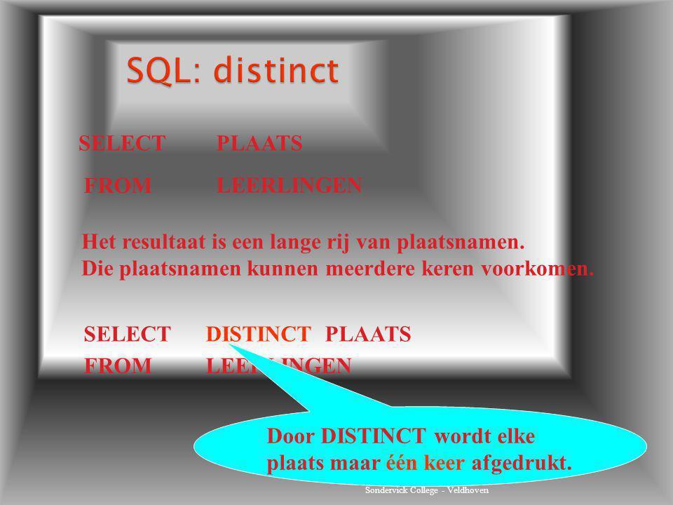 Sondervick College - Veldhoven SELECTPLAATS FROM LEERLINGEN Het resultaat is een lange rij van plaatsnamen. Die plaatsnamen kunnen meerdere keren voor