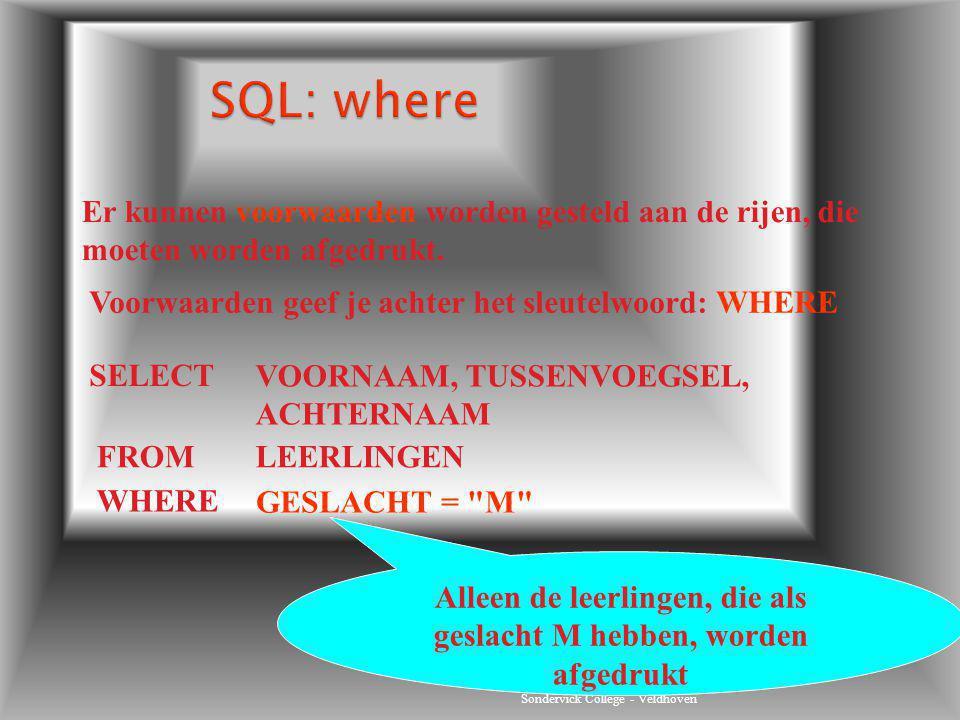 Sondervick College - Veldhoven Er kunnen voorwaarden worden gesteld aan de rijen, die moeten worden afgedrukt. SELECT FROM WHERE VOORNAAM, TUSSENVOEGS