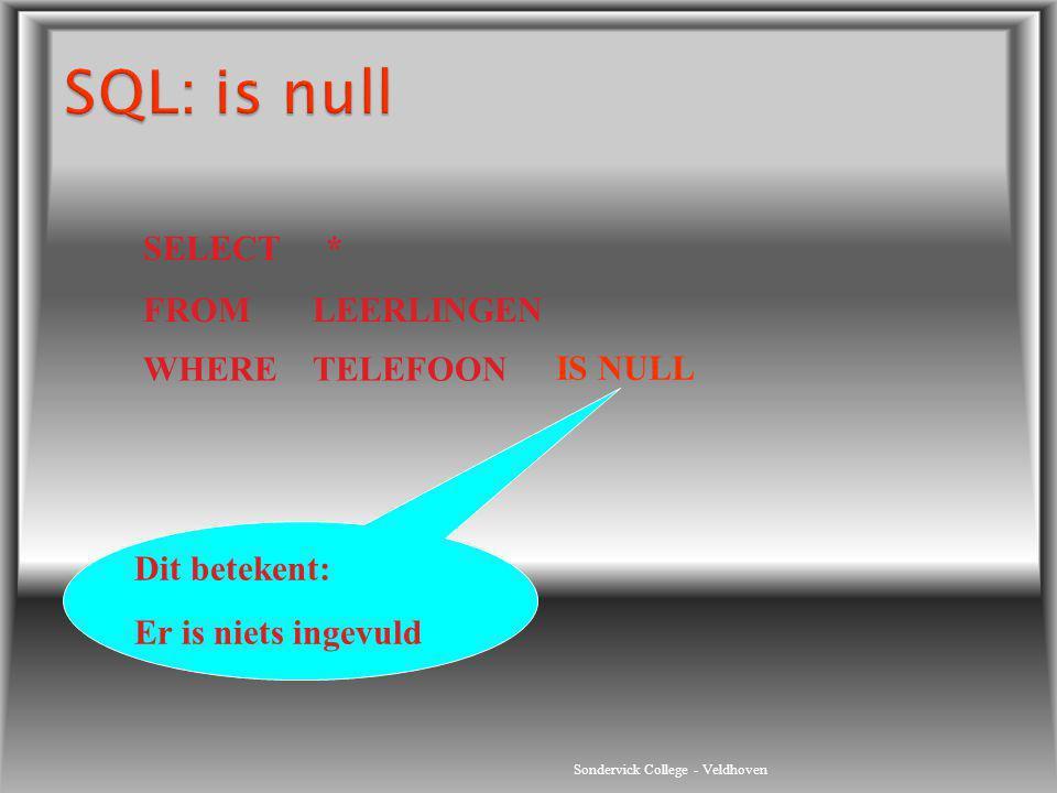Sondervick College - Veldhoven SELECT * FROM LEERLINGEN WHERE TELEFOON IS NULL Dit betekent: Er is niets ingevuld