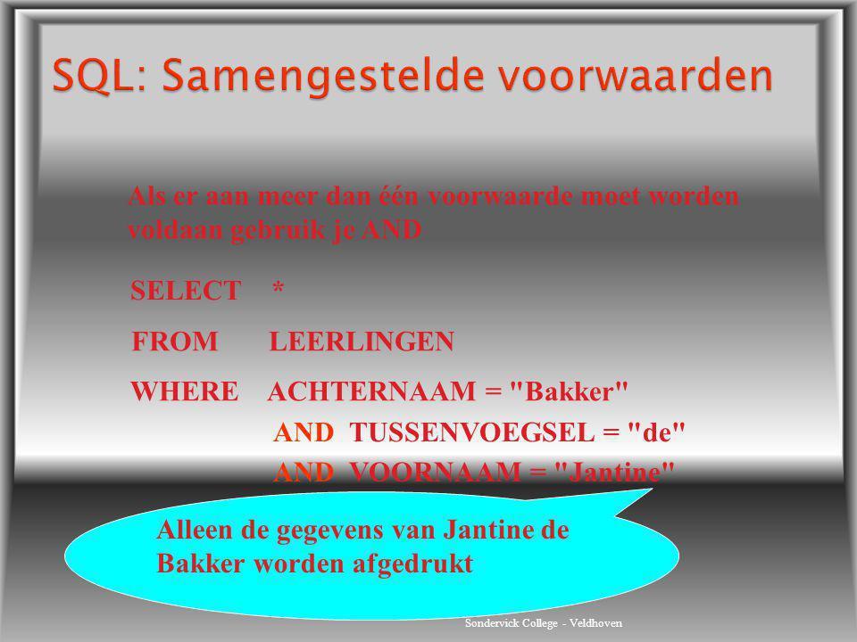 Sondervick College - Veldhoven Als er aan meer dan één voorwaarde moet worden voldaan gebruik je AND SELECT * FROM LEERLINGEN WHERE ACHTERNAAM =