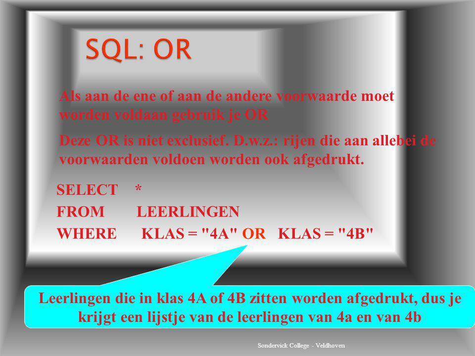 Sondervick College - Veldhoven Deze OR is niet exclusief. D.w.z.: rijen die aan allebei de voorwaarden voldoen worden ook afgedrukt. SELECT * FROM LEE