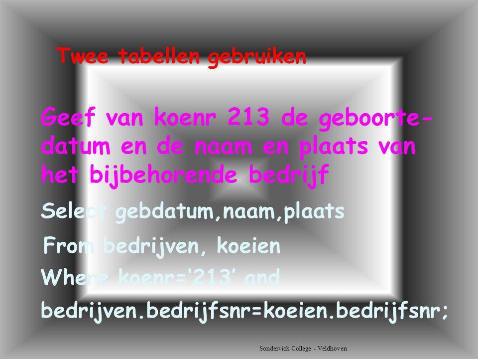 Sondervick College - Veldhoven Geef van koenr 213 de geboorte- datum en de naam en plaats van het bijbehorende bedrijf Select gebdatum,naam,plaats Twe