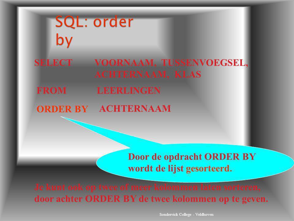 Sondervick College - Veldhoven SELECTVOORNAAM, TUSSENVOEGSEL, ACHTERNAAM, KLAS FROMLEERLINGEN ORDER BY ACHTERNAAM Je kunt ook op twee of meer kolommen