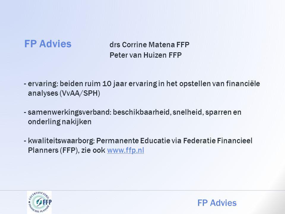 FP Advies drs Corrine Matena FFP Peter van Huizen FFP - ervaring: beiden ruim 10 jaar ervaring in het opstellen van financiële analyses (VvAA/SPH) - s