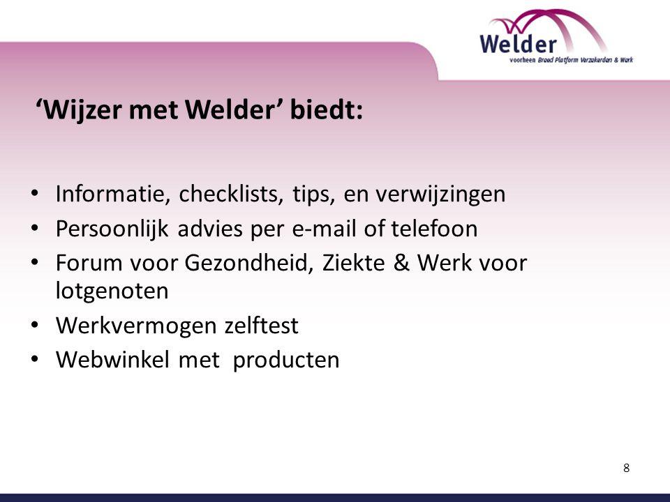 8 'Wijzer met Welder' biedt: Informatie, checklists, tips, en verwijzingen Persoonlijk advies per e-mail of telefoon Forum voor Gezondheid, Ziekte & W