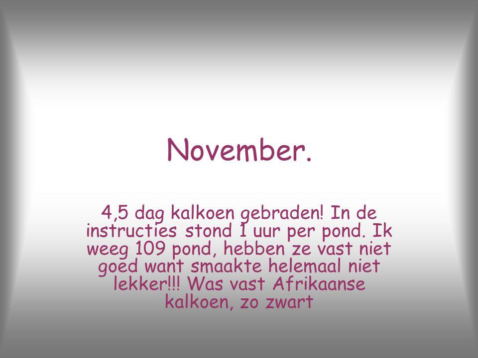 November.4,5 dag kalkoen gebraden. In de instructies stond 1 uur per pond.