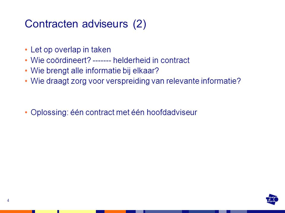 4 Contracten adviseurs (2) Let op overlap in taken Wie coördineert.