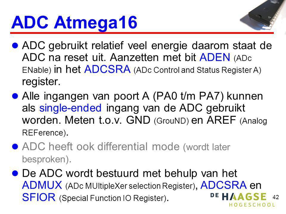 42 ADC Atmega16 ADC gebruikt relatief veel energie daarom staat de ADC na reset uit. Aanzetten met bit ADEN (ADc ENable) in het ADCSRA (ADc Control an