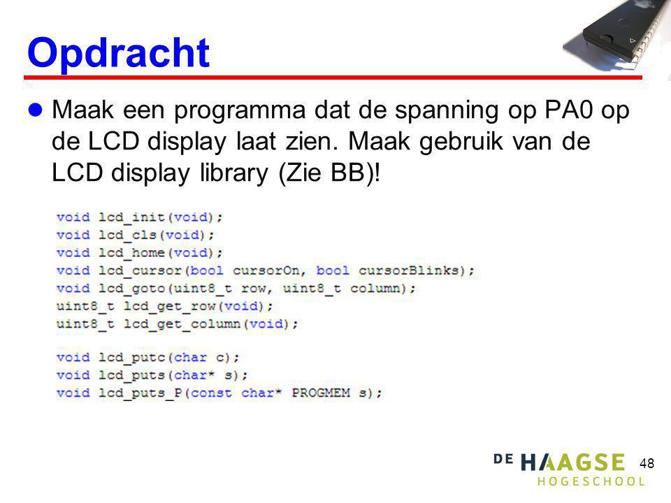 48 Opdracht Maak een programma dat de spanning op PA0 op de LCD display laat zien. Maak gebruik van de LCD display library (Zie BB)!