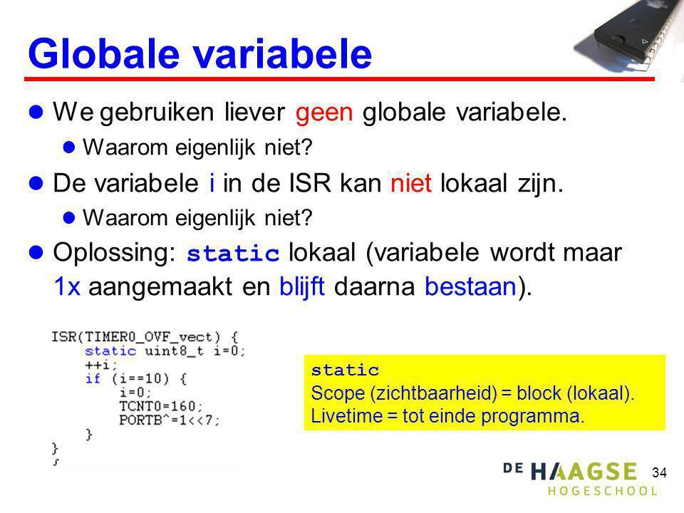 34 Globale variabele We gebruiken liever geen globale variabele. Waarom eigenlijk niet? De variabele i in de ISR kan niet lokaal zijn. Waarom eigenlij