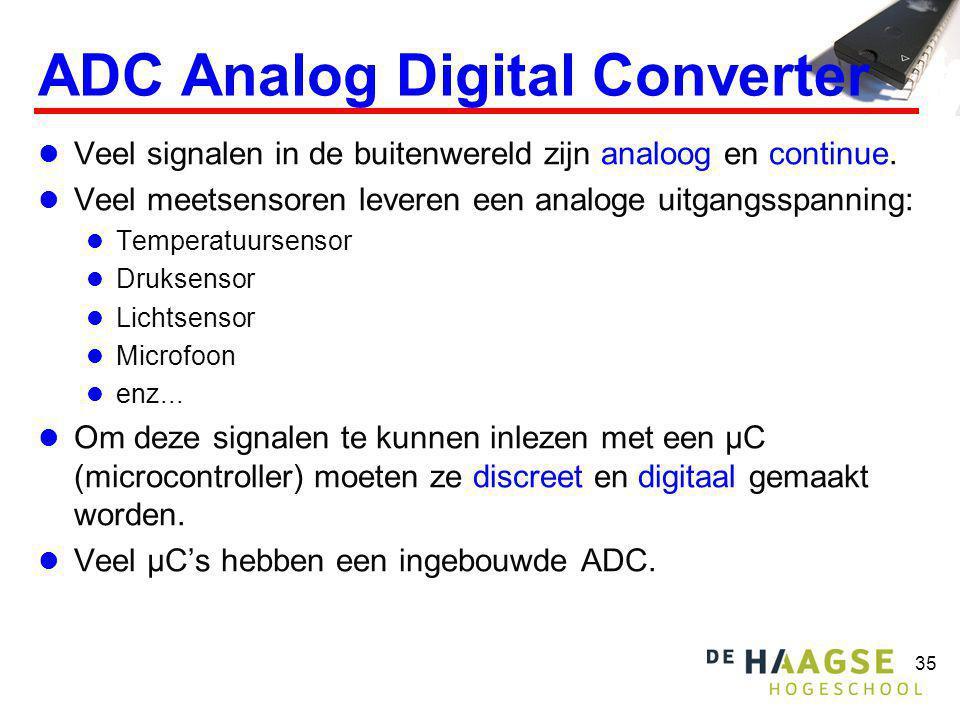 35 ADC Analog Digital Converter Veel signalen in de buitenwereld zijn analoog en continue. Veel meetsensoren leveren een analoge uitgangsspanning: Tem