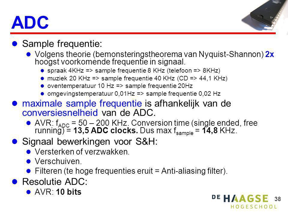 38 ADC Sample frequentie: Volgens theorie (bemonsteringstheorema van Nyquist-Shannon) 2x hoogst voorkomende frequentie in signaal. spraak 4KHz => samp