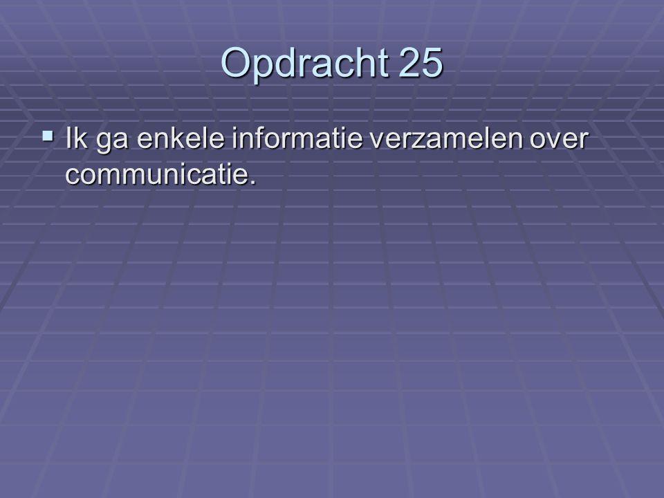 Opdracht 25 IIIIk ga enkele informatie verzamelen over communicatie.