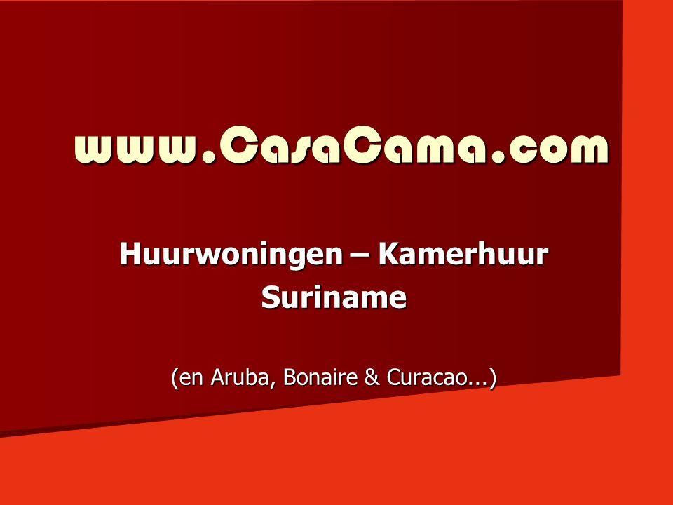 www.CasaCama.com Huurwoningen – Kamerhuur Suriname (en Aruba, Bonaire & Curacao...)