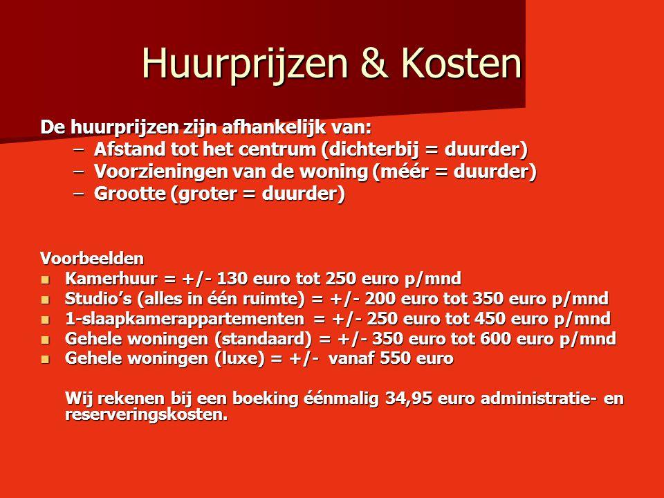 Huurprijzen & Kosten De huurprijzen zijn afhankelijk van: –Afstand tot het centrum (dichterbij = duurder) –Voorzieningen van de woning(méér = duurder)