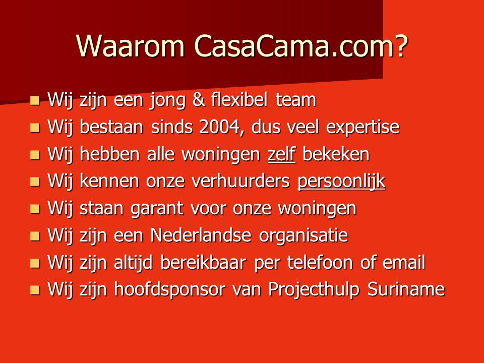 Waarom CasaCama.com? Wij zijn een jong & flexibel team Wij zijn een jong & flexibel team Wij bestaan sinds 2004, dus veel expertise Wij bestaan sinds
