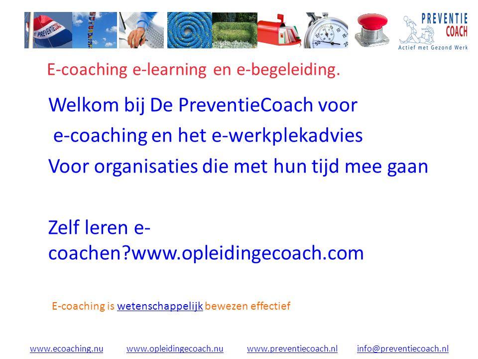 www.ecoaching.nuwww.ecoaching.nu www.opleidingecoach.nu www.preventiecoach.nl info@preventiecoach.nlwww.opleidingecoach.nuwww.preventiecoach.nlinfo@preventiecoach.nl E-coaching e-learning en e-begeleiding.