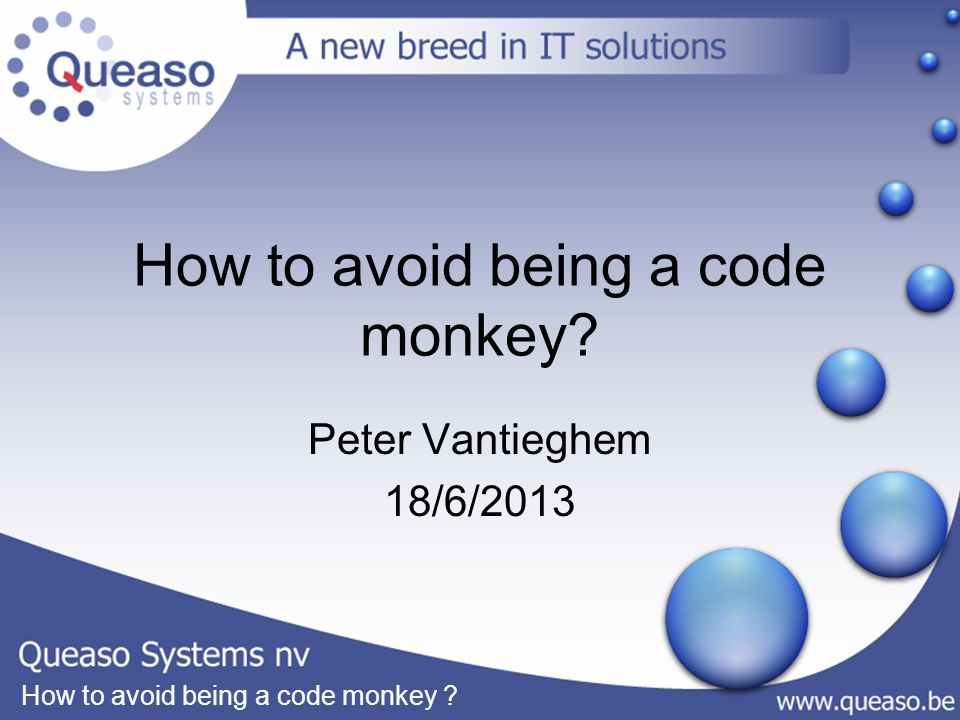 How to avoid being a code monkey ? Peter Vantieghem 18/6/2013