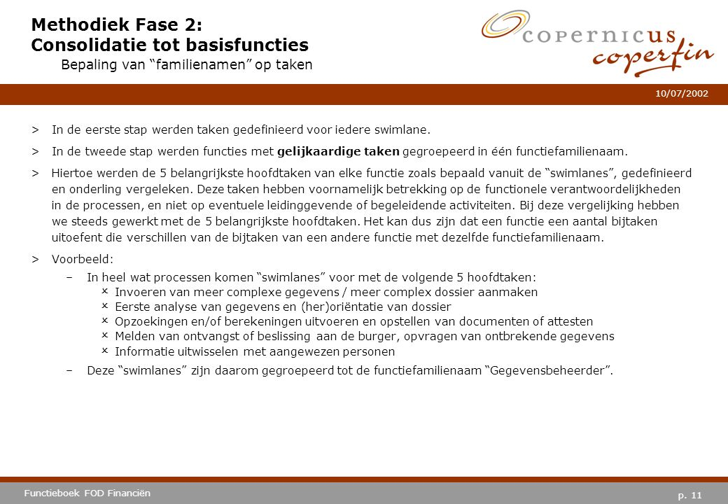 p. 11 Functieboek FOD Financiën 10/07/2002 Methodiek Fase 2: Consolidatie tot basisfuncties >In de eerste stap werden taken gedefinieerd voor iedere s