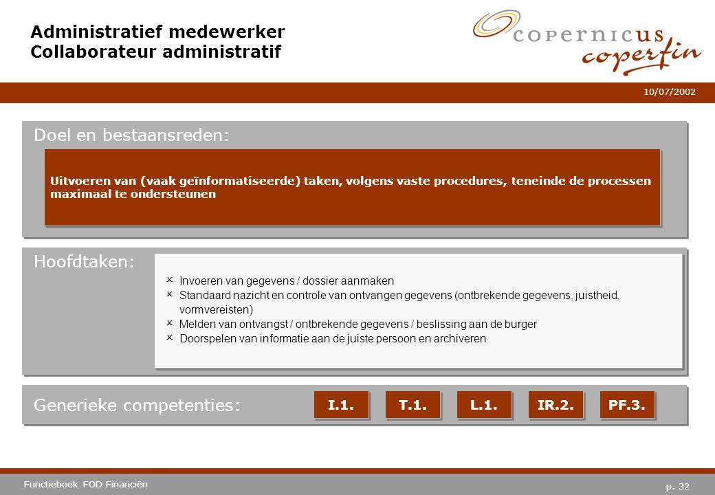 p. 32 Functieboek FOD Financiën 10/07/2002 Hoofdtaken: Generieke competenties: I.1. T.1. L.1. IR.2. PF.3. Administratief medewerker Collaborateur admi
