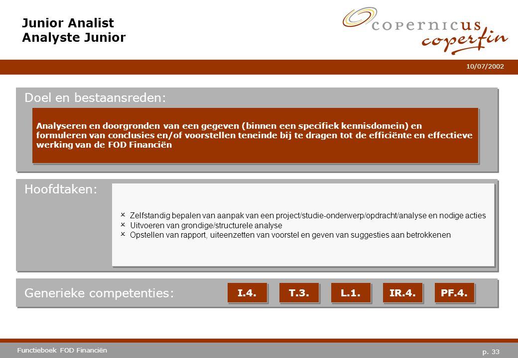 p. 33 Functieboek FOD Financiën 10/07/2002 Hoofdtaken: Generieke competenties: I.4. T.3. L.1. IR.4. PF.4. Junior Analist Analyste Junior Doel en besta