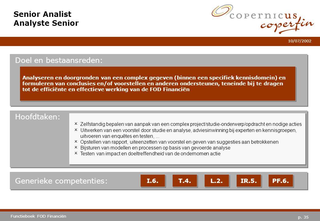 p. 35 Functieboek FOD Financiën 10/07/2002 Hoofdtaken: Generieke competenties: I.6. T.4. L.2. IR.5. PF.6. Senior Analist Analyste Senior Doel en besta