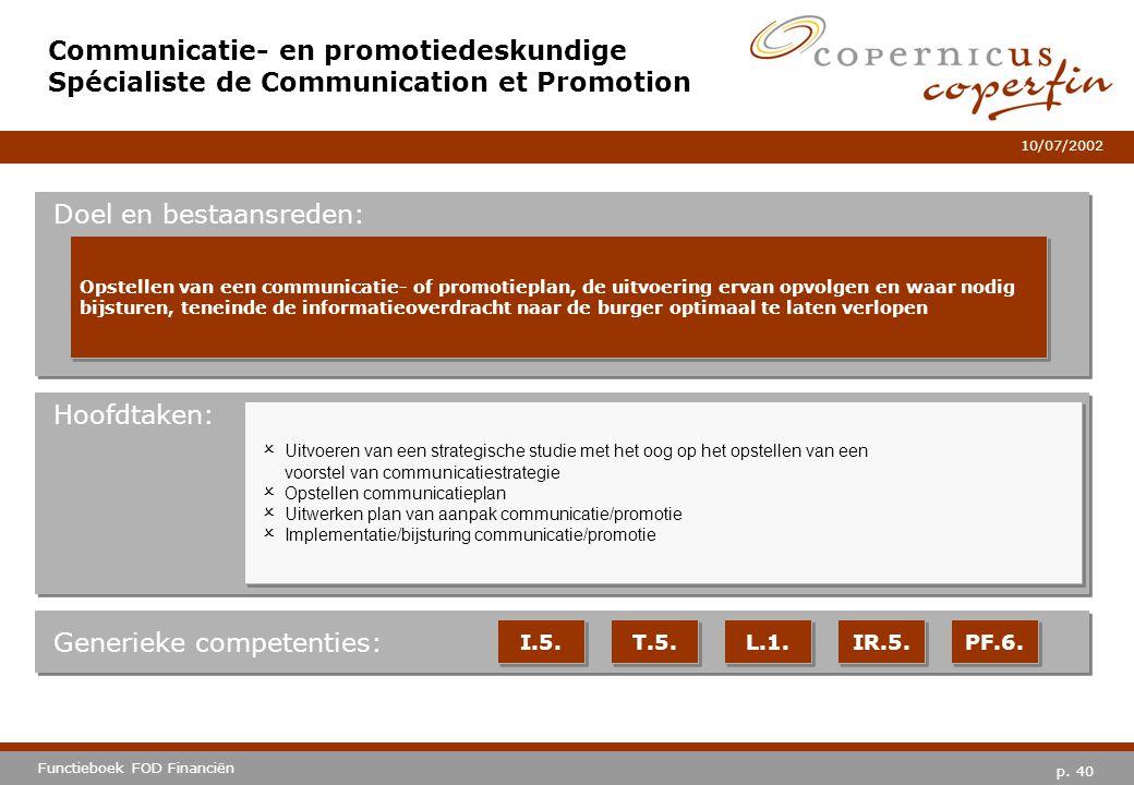 p. 40 Functieboek FOD Financiën 10/07/2002 Hoofdtaken: Generieke competenties: I.5. T.5. L.1. IR.5. PF.6. Communicatie- en promotiedeskundige Spéciali