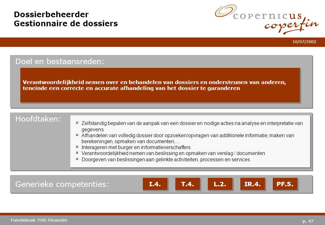 p. 47 Functieboek FOD Financiën 10/07/2002 Hoofdtaken: Generieke competenties: I.4. T.4. L.2. IR.4. PF.5. Dossierbeheerder Gestionnaire de dossiers Do