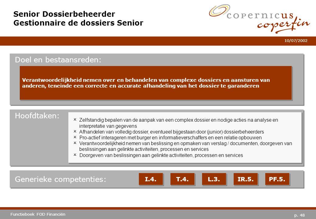 p. 48 Functieboek FOD Financiën 10/07/2002 Hoofdtaken: Generieke competenties: I.4. T.4. L.3. IR.5. PF.5. Senior Dossierbeheerder Gestionnaire de doss